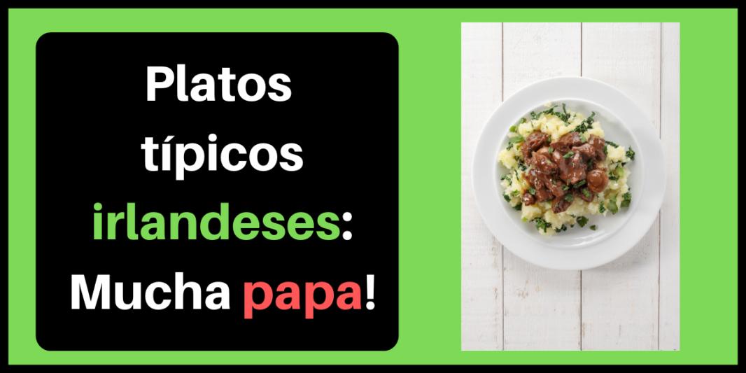 Platos típicos irlandeses: Mucha papa!